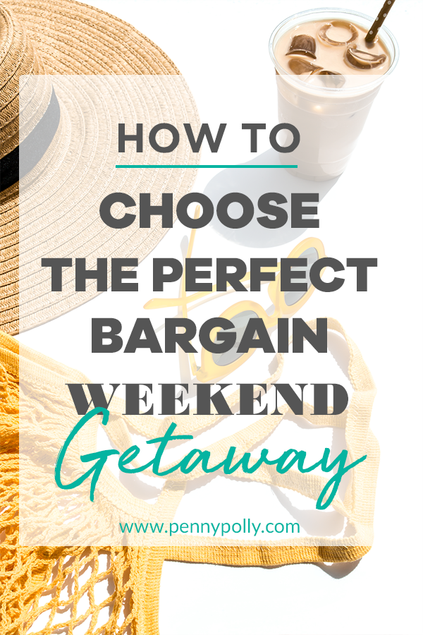 How to Choose the Perfect Bargain Weekend Getaway