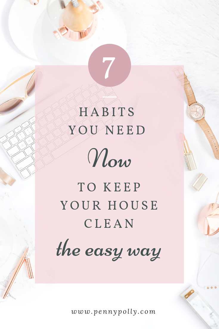 7 Habits you Need Now to Keep Your House Clean the Easy Way