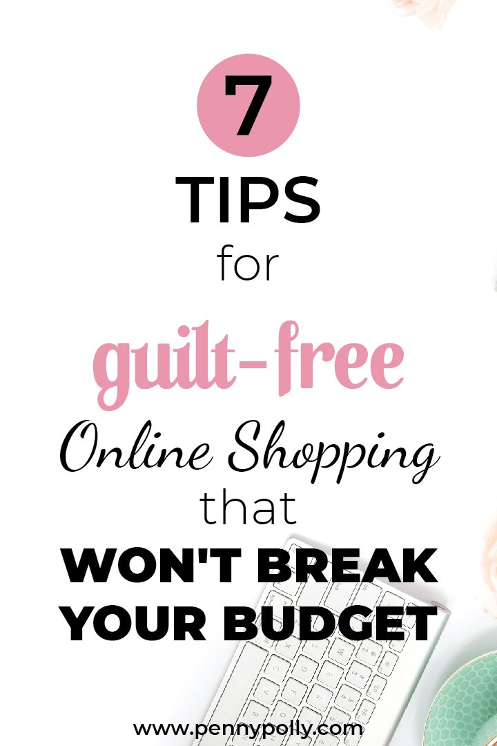 7 Tips for Guilt-Free Online Shopping that Won\'t Break Your Budget