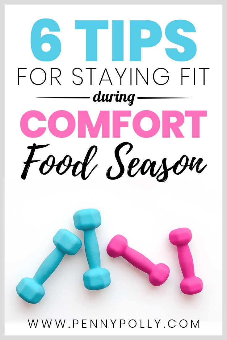 6 Tips to Stay Fit During Comfort Food Season