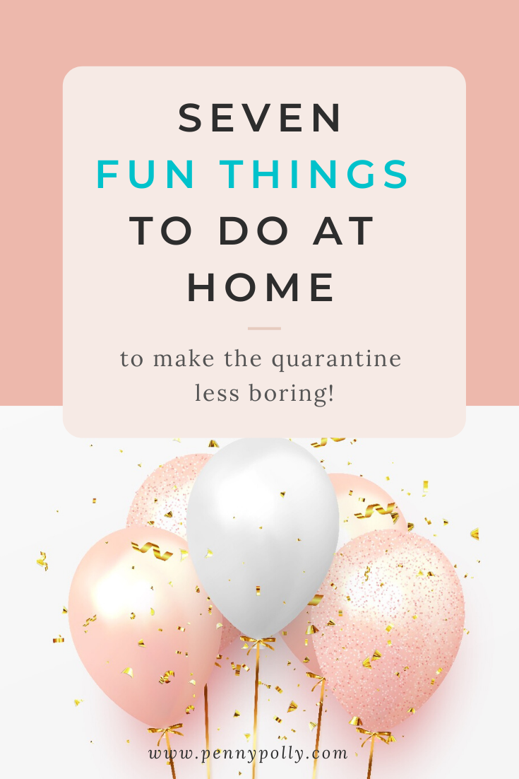 7 Fun Things to Do At Home to Make Quarantine Less Boring